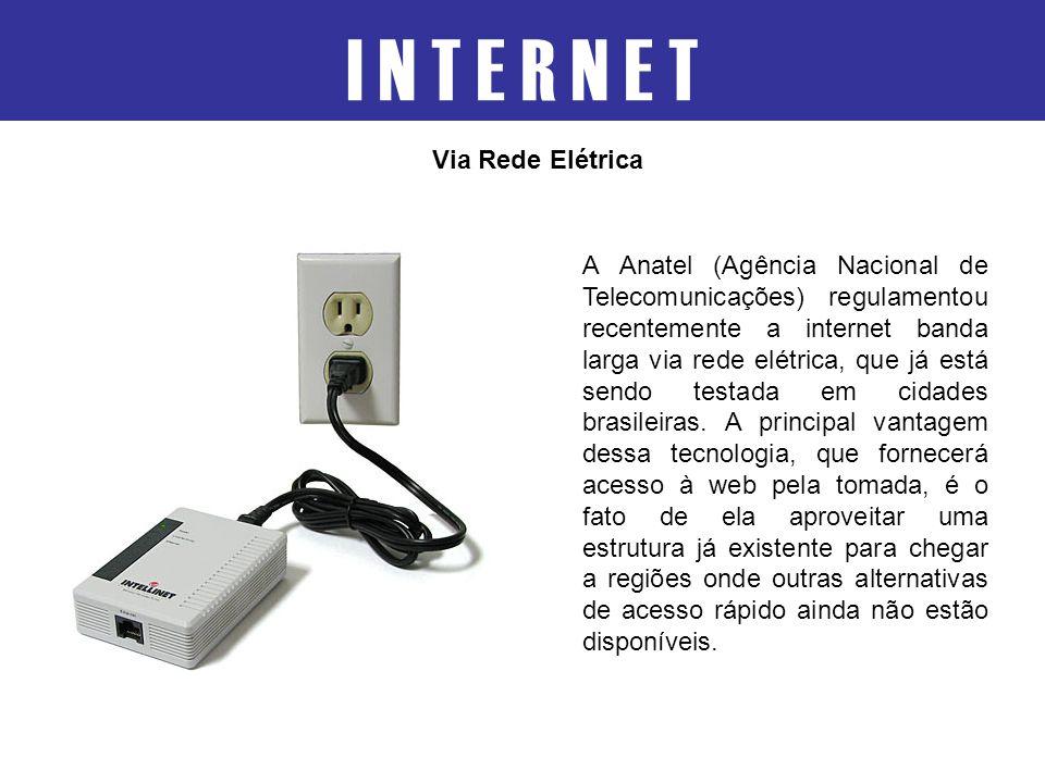 I N T E R N E T Via Rede Elétrica A Anatel (Agência Nacional de Telecomunicações) regulamentou recentemente a internet banda larga via rede elétrica,