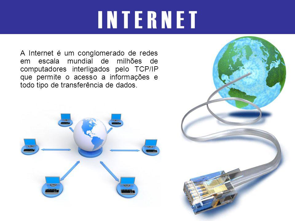 A Internet é um conglomerado de redes em escala mundial de milhões de computadores interligados pelo TCP/IP que permite o acesso a informações e todo