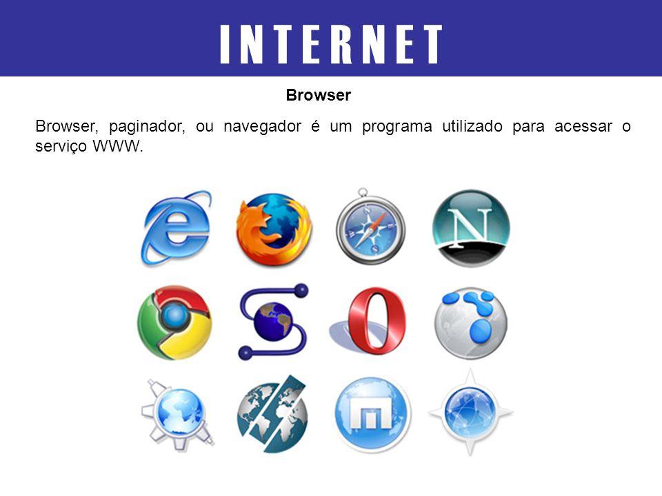 Browser, paginador, ou navegador é um programa utilizado para acessar o serviço WWW. I N T E R N E T Browser