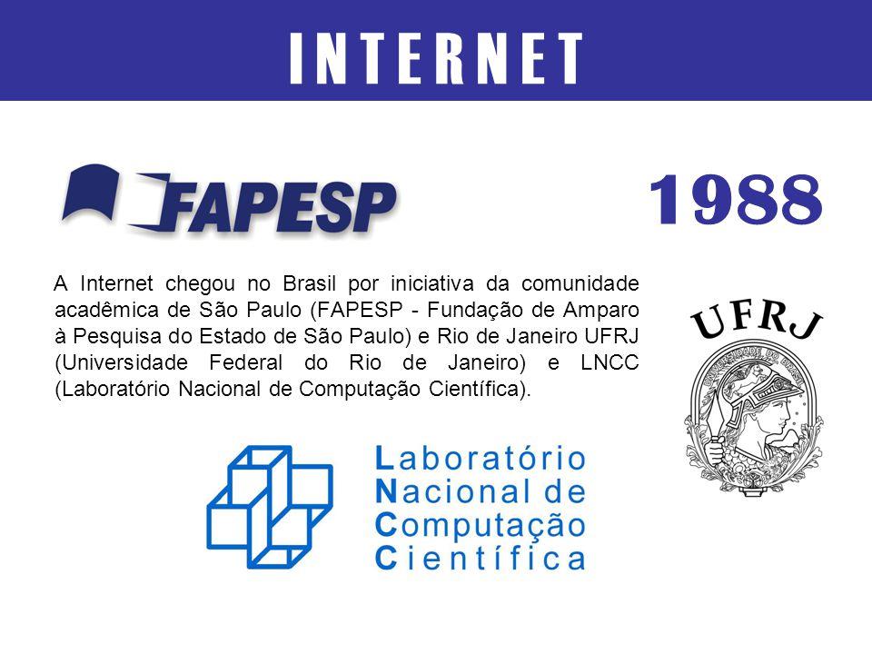 A Internet chegou no Brasil por iniciativa da comunidade acadêmica de São Paulo (FAPESP - Fundação de Amparo à Pesquisa do Estado de São Paulo) e Rio