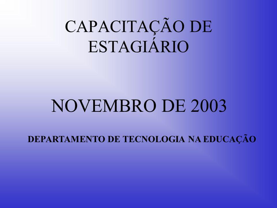 CAPACITAÇÃO DE ESTAGIÁRIO NOVEMBRO DE 2003 DEPARTAMENTO DE TECNOLOGIA NA EDUCAÇÃO
