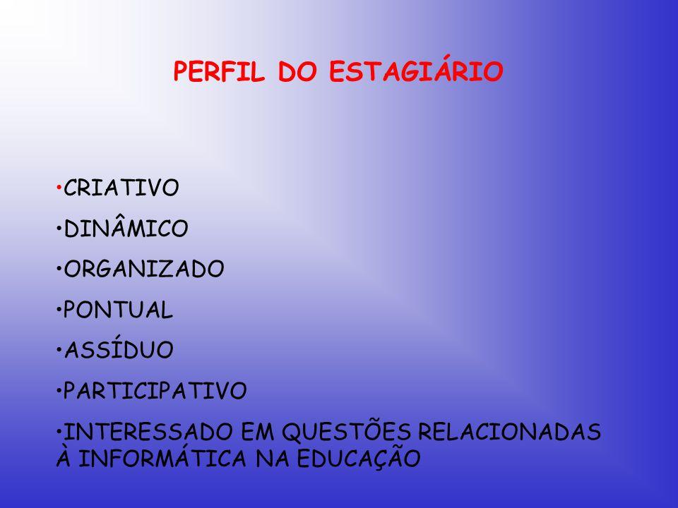 PERFIL DO ESTAGIÁRIO CRIATIVO DINÂMICO ORGANIZADO PONTUAL ASSÍDUO PARTICIPATIVO INTERESSADO EM QUESTÕES RELACIONADAS À INFORMÁTICA NA EDUCAÇÃO