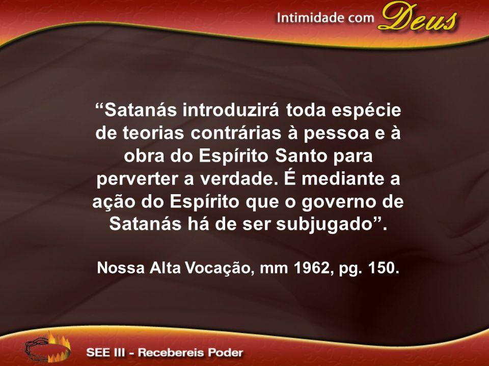 """""""Satanás introduzirá toda espécie de teorias contrárias à pessoa e à obra do Espírito Santo para perverter a verdade. É mediante a ação do Espírito qu"""