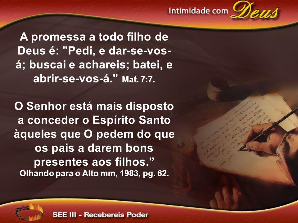 A promessa a todo filho de Deus é: