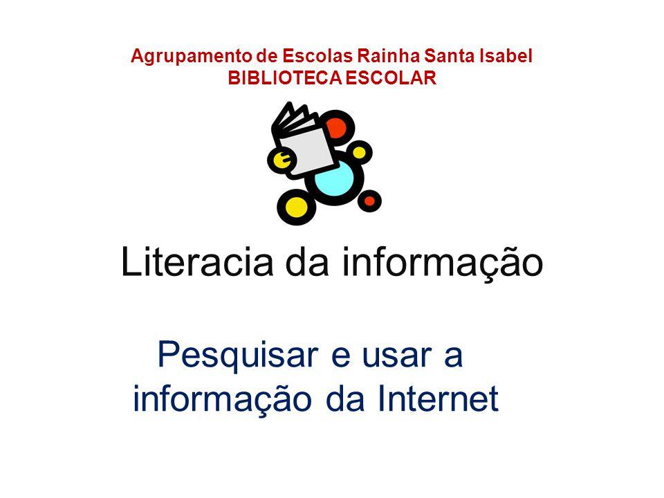 Literacia da informação Agrupamento de Escolas Rainha Santa Isabel BIBLIOTECA ESCOLAR Pesquisar e usar a informação da Internet