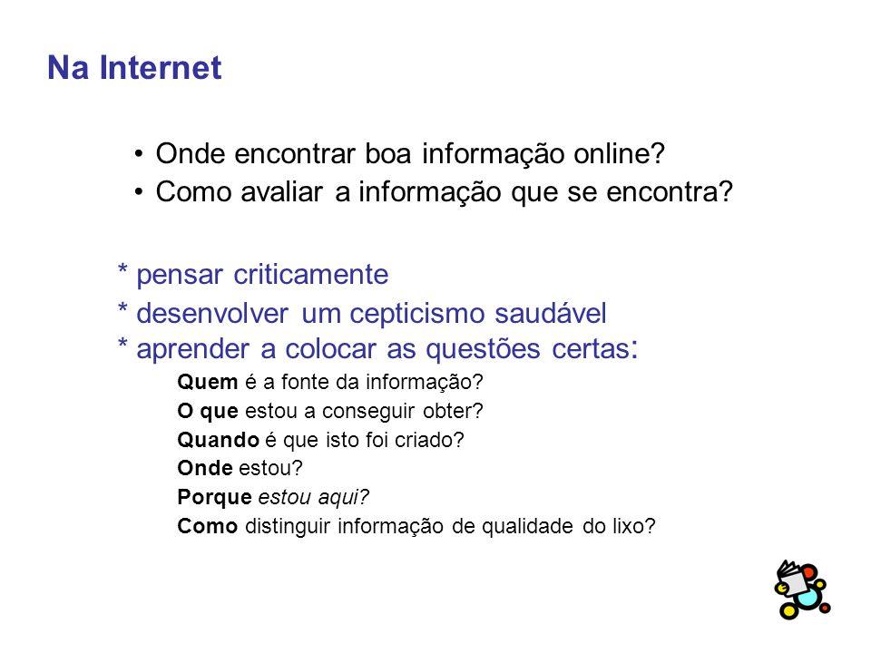 Na Internet Onde encontrar boa informação online. Como avaliar a informação que se encontra.