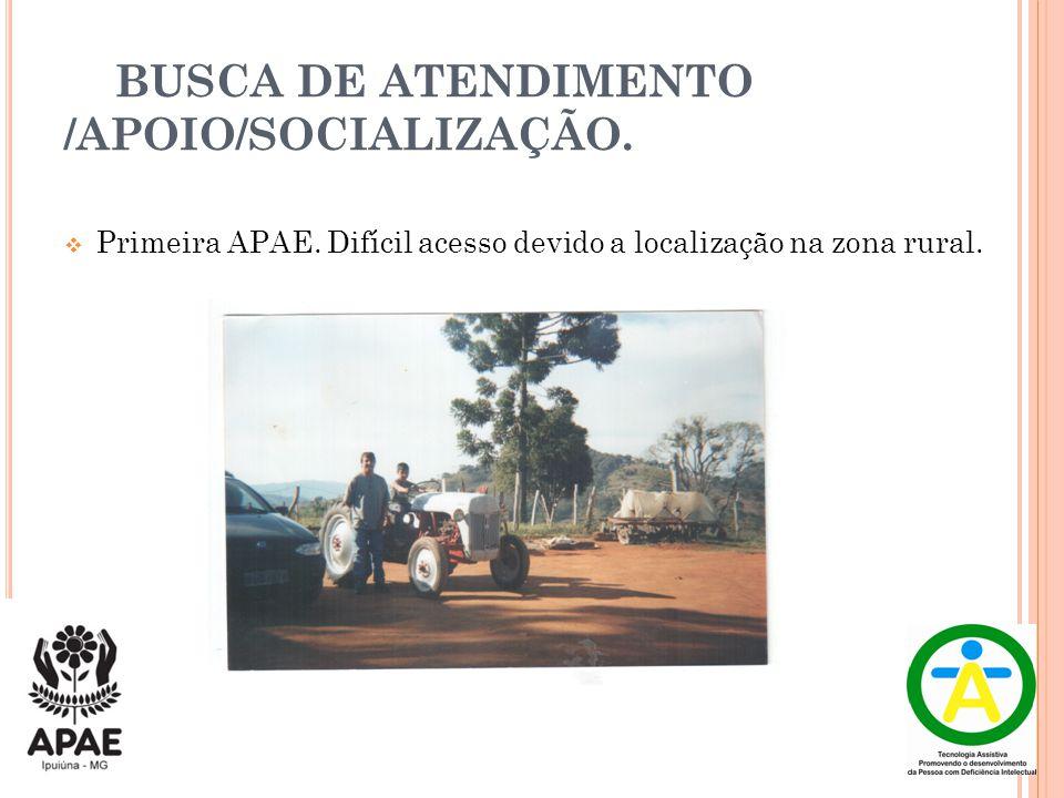 BUSCA DE ATENDIMENTO /APOIO/SOCIALIZAÇÃO.  Primeira APAE. Difícil acesso devido a localização na zona rural.