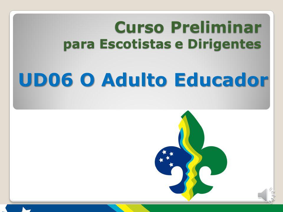 Curso Preliminar para Escotistas e Dirigentes UD06 O Adulto Educador 1