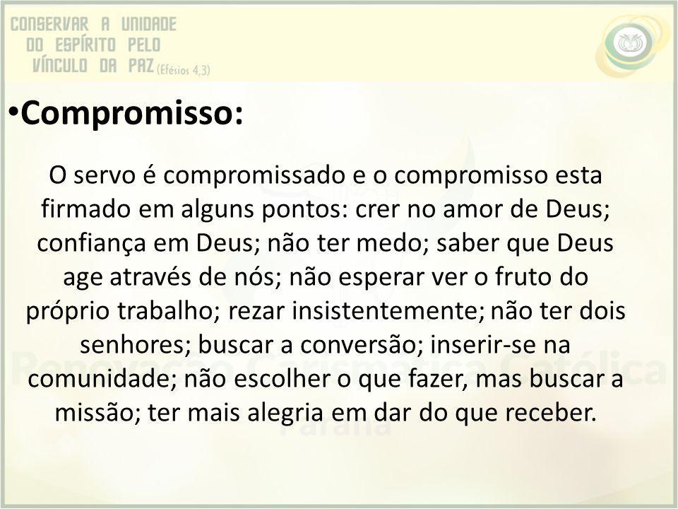 Compromisso: O servo é compromissado e o compromisso esta firmado em alguns pontos: crer no amor de Deus; confiança em Deus; não ter medo; saber que D
