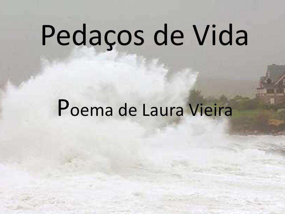 Pedaços de Vida P oema de Laura Vieira