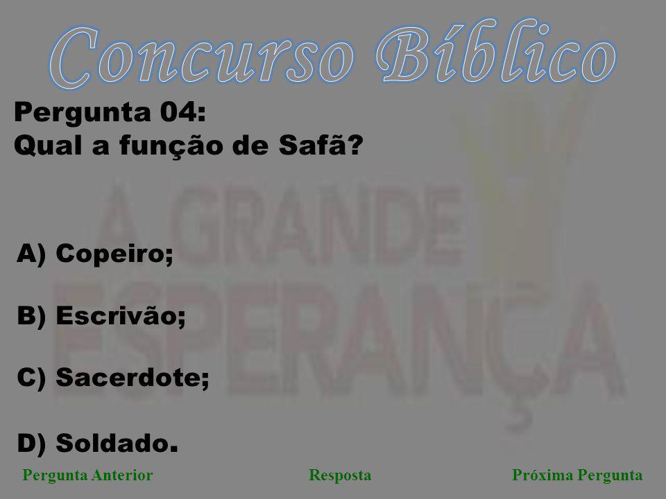 Próxima PerguntaPergunta AnteriorResposta Pergunta 04: Qual a função de Safã? A) Copeiro; B) Escrivão; C) Sacerdote; D) Soldado.