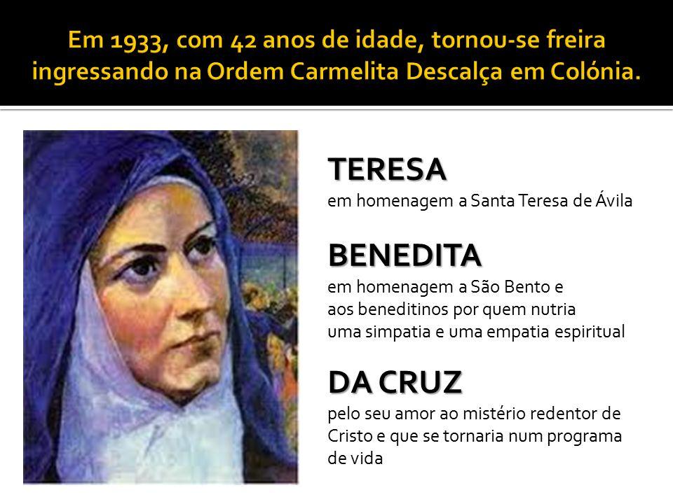 TERESA em homenagem a Santa Teresa de Ávila BENEDITA em homenagem a São Bento e aos beneditinos por quem nutria uma simpatia e uma empatia espiritual DA CRUZ pelo seu amor ao mistério redentor de Cristo e que se tornaria num programa de vida