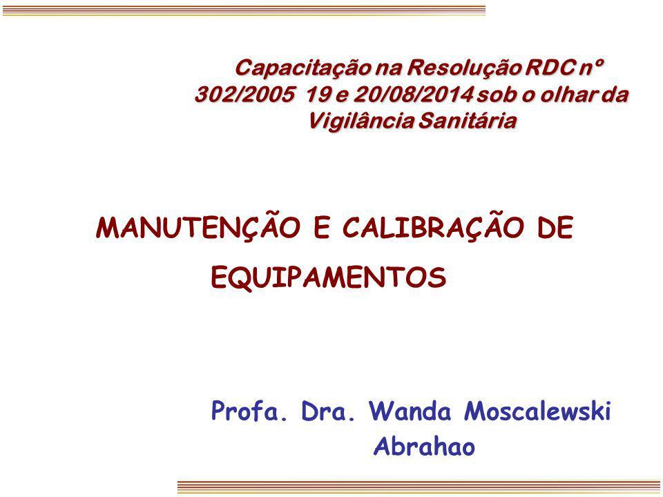 MANUTENÇÃO E CALIBRAÇÃO DE EQUIPAMENTOS Capacitação na Resolução RDC nº 302/2005 19 e 20/08/2014 sob o olhar da Vigilância Sanitária Capacitação na Re