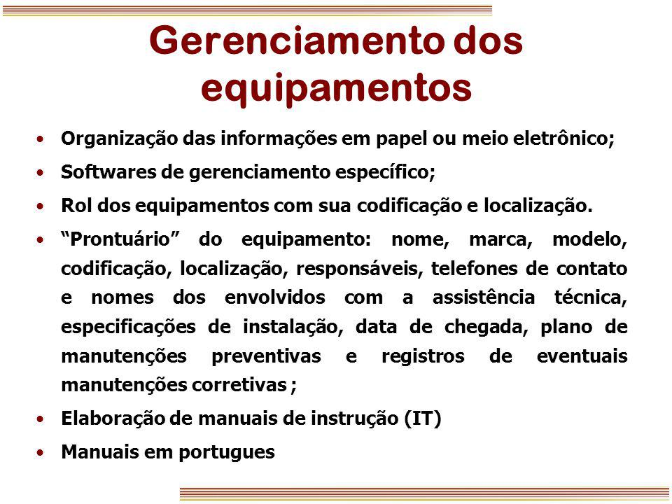 Gerenciamento dos equipamentos Organização das informações em papel ou meio eletrônico; Softwares de gerenciamento específico; Rol dos equipamentos co