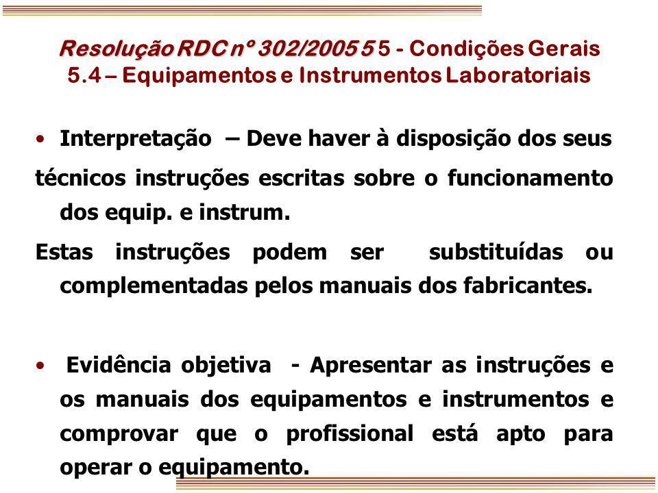 Resolução RDC nº 302/2005 5 Resolução RDC nº 302/2005 5 5 - Condições Gerais 5.4 – Equipamentos e Instrumentos Laboratoriais Interpretação – Deve have