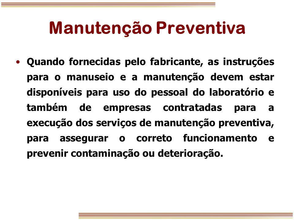 Manutenção Preventiva Quando fornecidas pelo fabricante, as instruções para o manuseio e a manutenção devem estar disponíveis para uso do pessoal do l