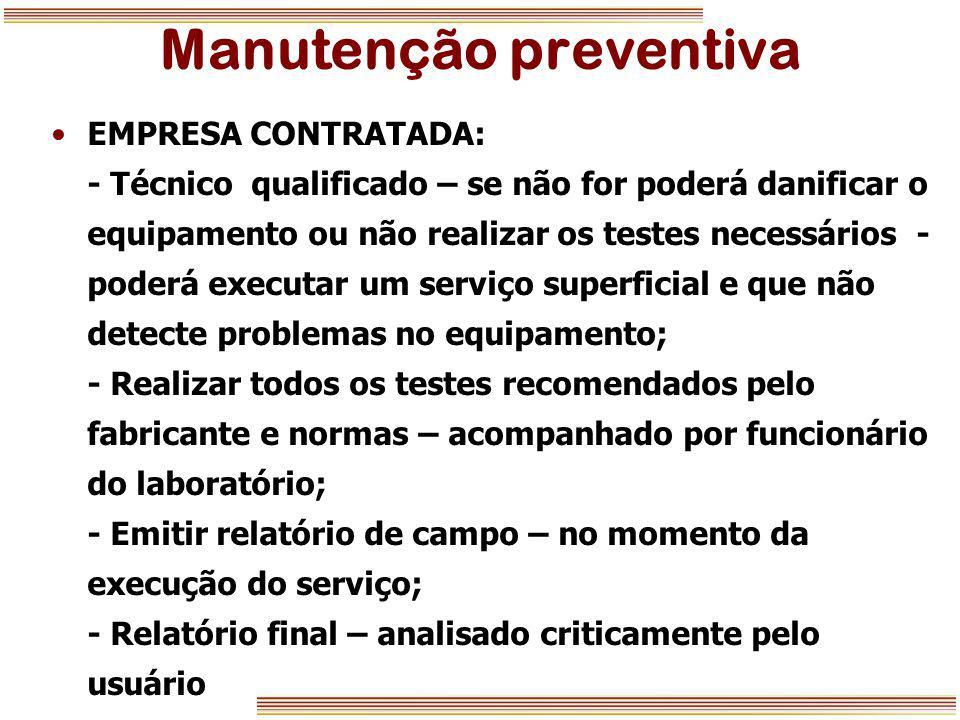 Manutenção preventiva EMPRESA CONTRATADA: - Técnico qualificado – se não for poderá danificar o equipamento ou não realizar os testes necessários - po