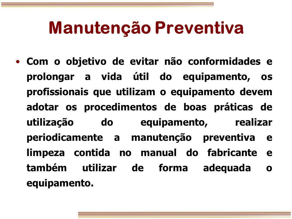 Manutenção Preventiva Com o objetivo de evitar não conformidades e prolongar a vida útil do equipamento, os profissionais que utilizam o equipamento d