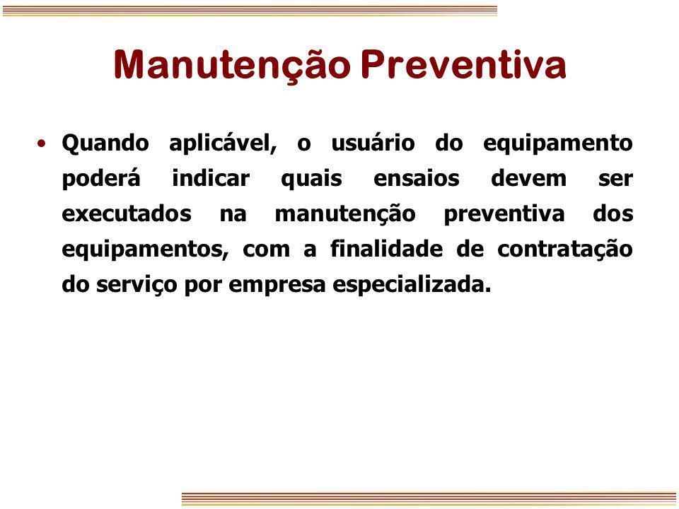 Manutenção Preventiva Quando aplicável, o usuário do equipamento poderá indicar quais ensaios devem ser executados na manutenção preventiva dos equipa