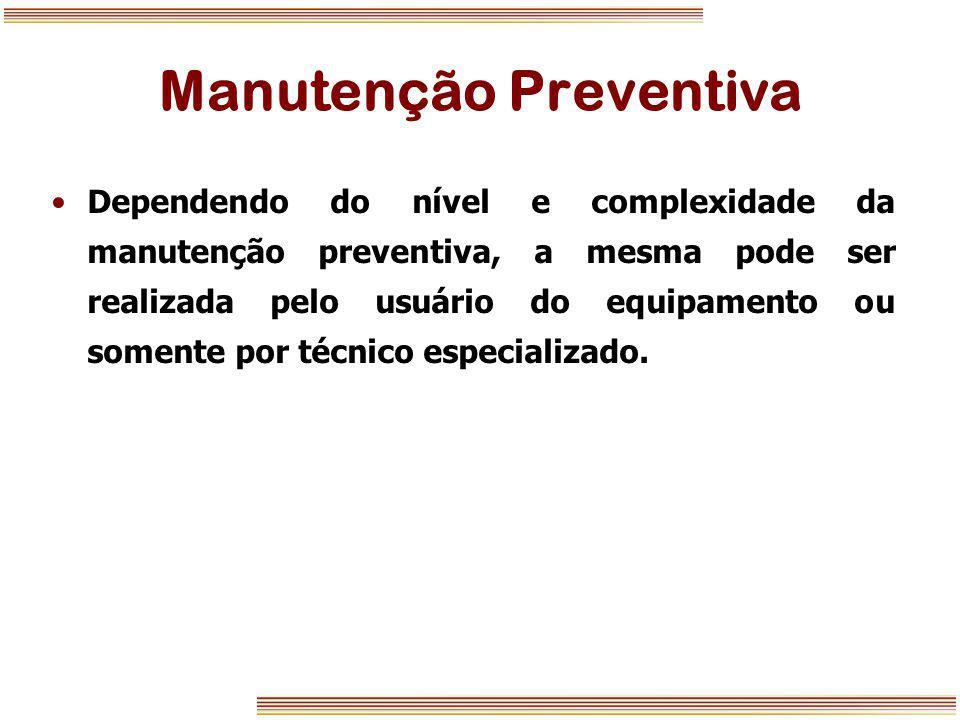 Manutenção Preventiva Dependendo do nível e complexidade da manutenção preventiva, a mesma pode ser realizada pelo usuário do equipamento ou somente p