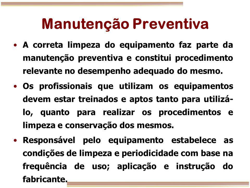 Manutenção Preventiva A correta limpeza do equipamento faz parte da manutenção preventiva e constitui procedimento relevante no desempenho adequado do