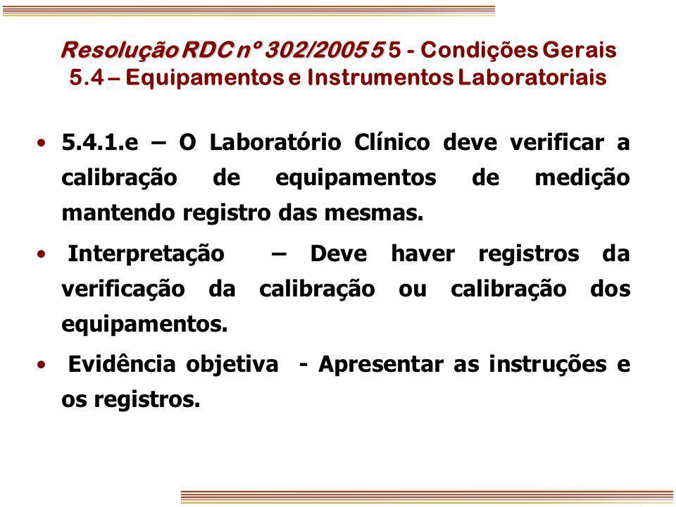 Resolução RDC nº 302/2005 5 Resolução RDC nº 302/2005 5 5 - Condições Gerais 5.4 – Equipamentos e Instrumentos Laboratoriais 5.4.1.e – O Laboratório C