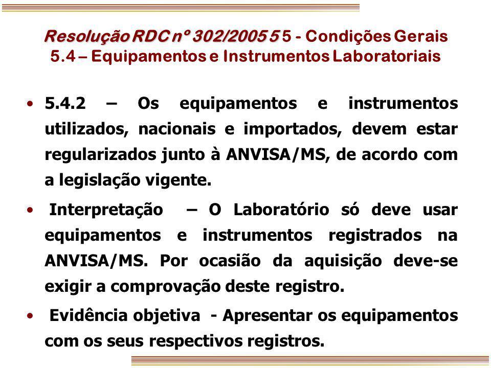 Resolução RDC nº 302/2005 5 Resolução RDC nº 302/2005 5 5 - Condições Gerais 5.4 – Equipamentos e Instrumentos Laboratoriais 5.4.2 – Os equipamentos e