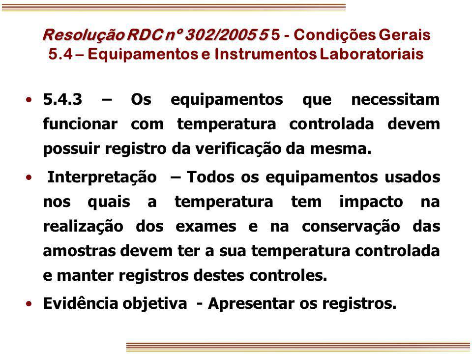 Resolução RDC nº 302/2005 5 Resolução RDC nº 302/2005 5 5 - Condições Gerais 5.4 – Equipamentos e Instrumentos Laboratoriais 5.4.3 – Os equipamentos q