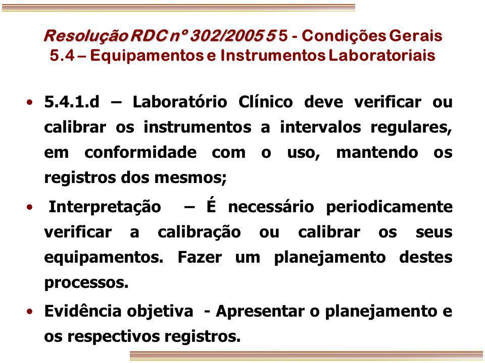 Resolução RDC nº 302/2005 5 Resolução RDC nº 302/2005 5 5 - Condições Gerais 5.4 – Equipamentos e Instrumentos Laboratoriais 5.4.1.d – Laboratório Clí