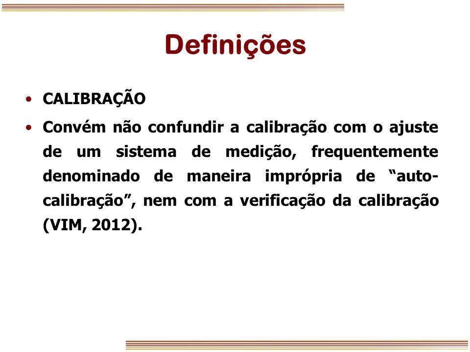 """Definições CALIBRAÇÃO Convém não confundir a calibração com o ajuste de um sistema de medição, frequentemente denominado de maneira imprópria de """"auto"""