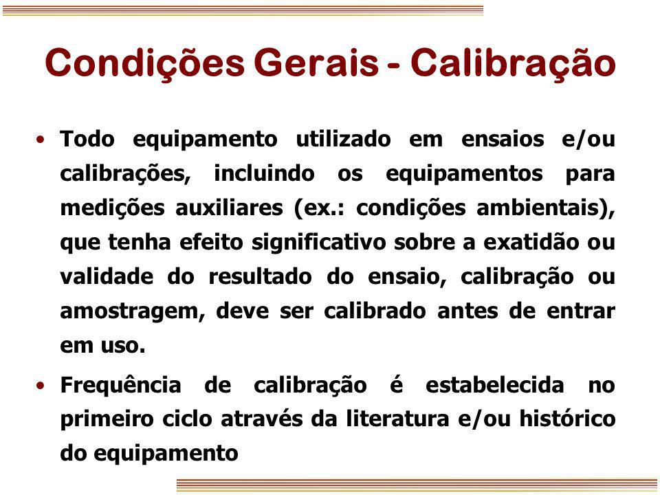 Condições Gerais - Calibração Todo equipamento utilizado em ensaios e/ou calibrações, incluindo os equipamentos para medições auxiliares (ex.: condiçõ