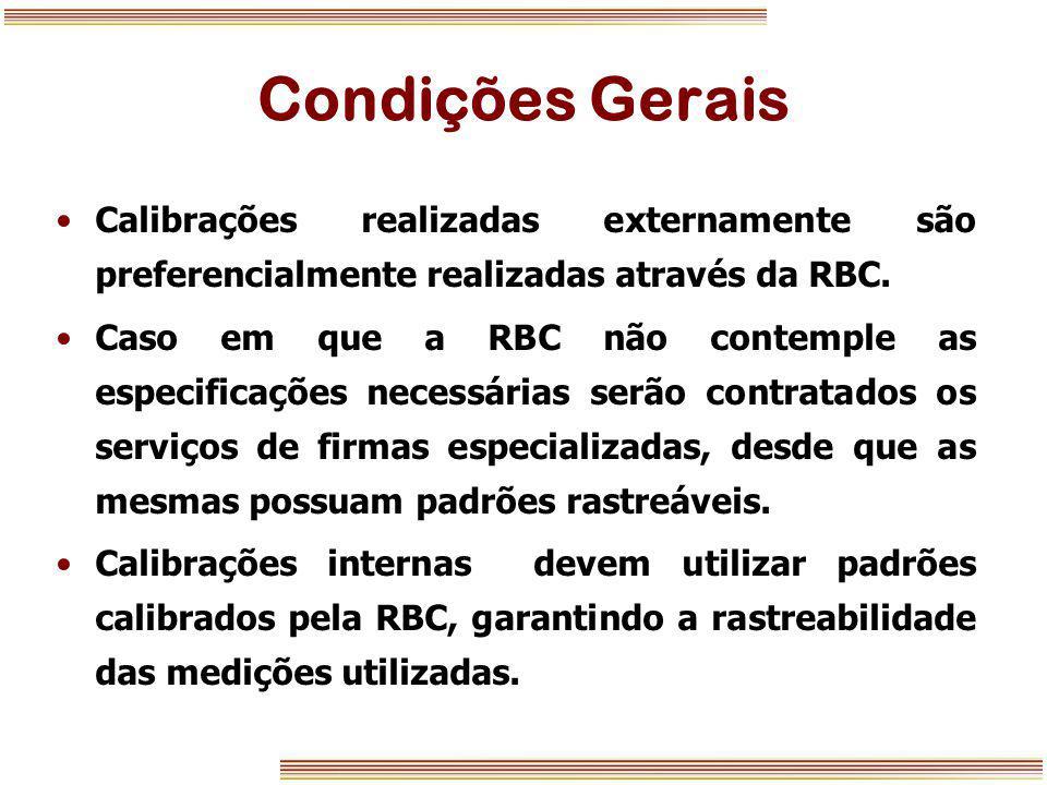 Condições Gerais Calibrações realizadas externamente são preferencialmente realizadas através da RBC. Caso em que a RBC não contemple as especificaçõe