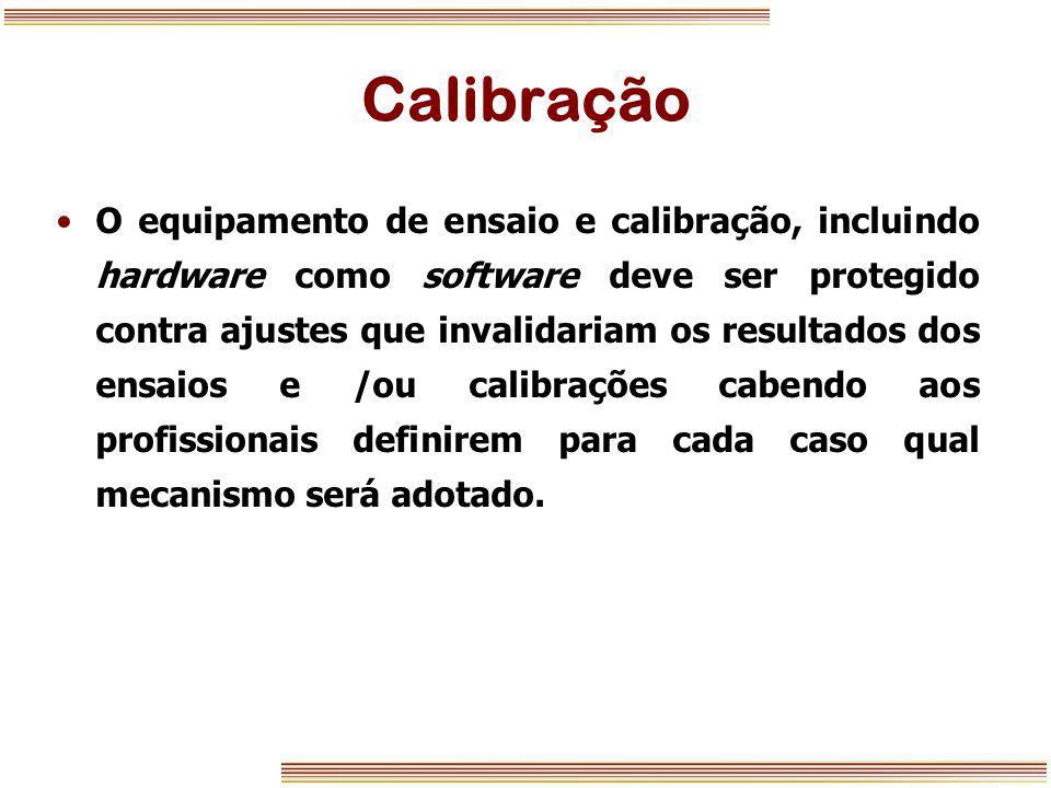 Calibração O equipamento de ensaio e calibração, incluindo hardware como software deve ser protegido contra ajustes que invalidariam os resultados dos