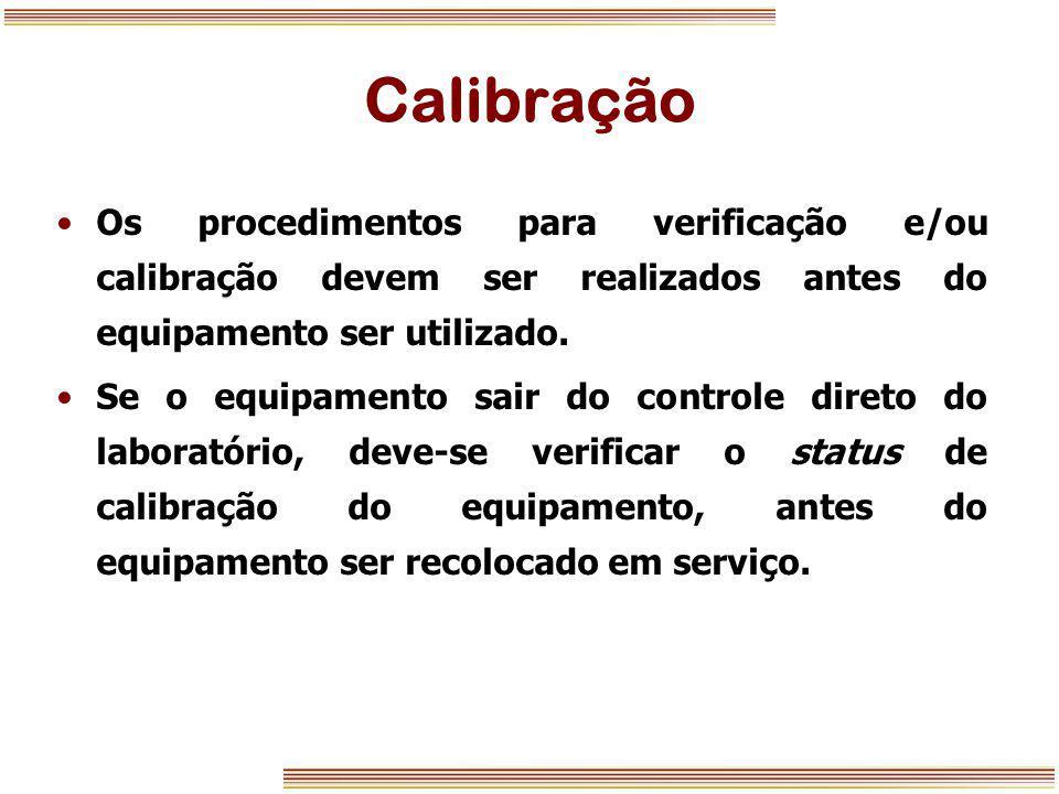 Calibração Os procedimentos para verificação e/ou calibração devem ser realizados antes do equipamento ser utilizado. Se o equipamento sair do control