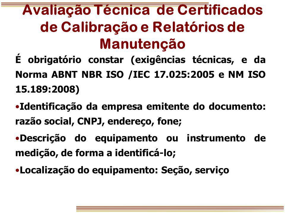 Avaliação Técnica de Certificados de Calibração e Relatórios de Manutenção É obrigatório constar (exigências técnicas, e da Norma ABNT NBR ISO /IEC 17