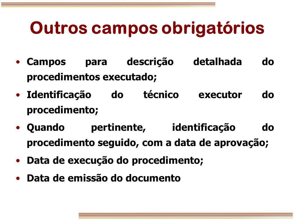 Outros campos obrigatórios Campos para descrição detalhada do procedimentos executado; Identificação do técnico executor do procedimento; Quando perti