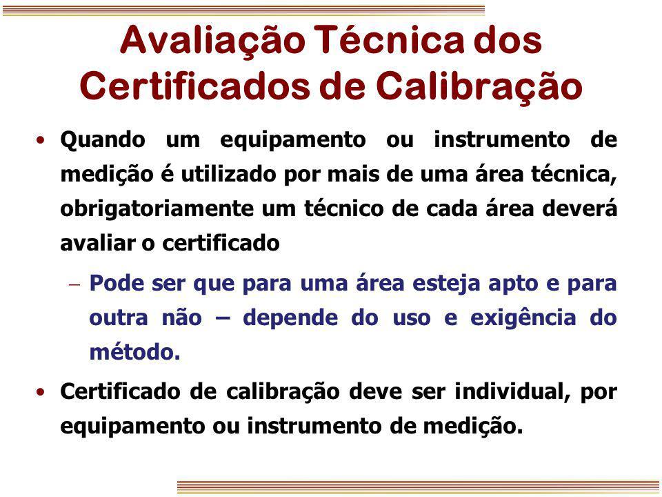 Avaliação Técnica dos Certificados de Calibração Quando um equipamento ou instrumento de medição é utilizado por mais de uma área técnica, obrigatoria