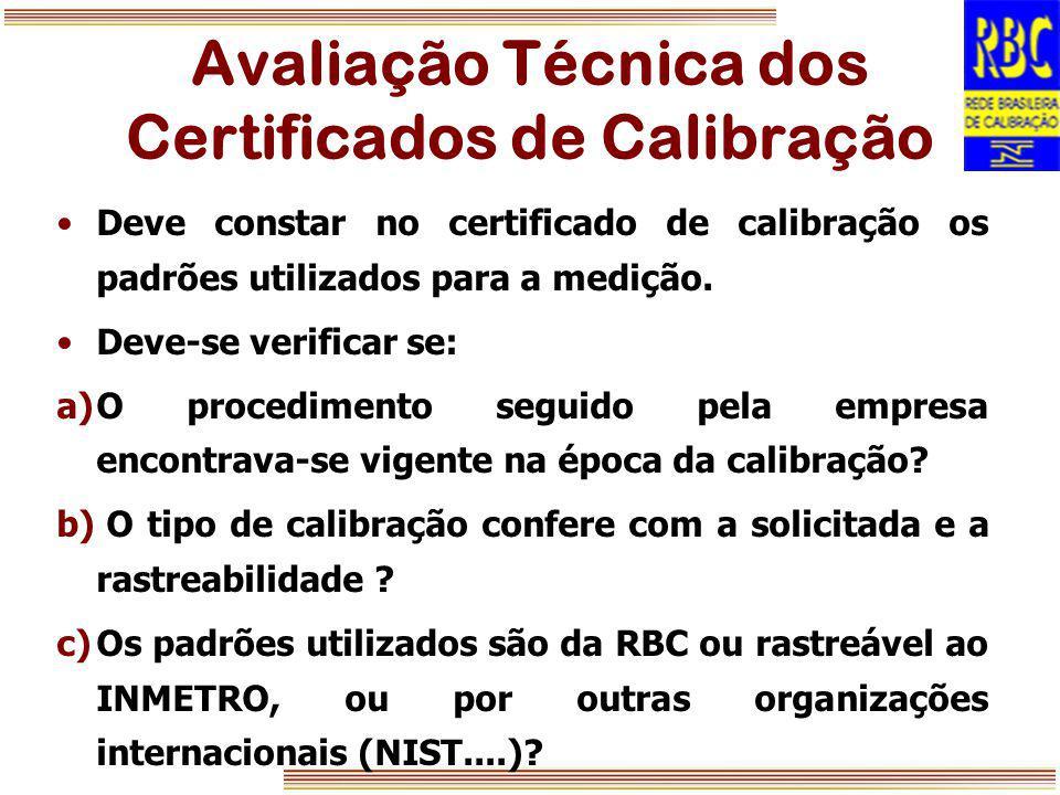 Avaliação Técnica dos Certificados de Calibração Deve constar no certificado de calibração os padrões utilizados para a medição. Deve-se verificar se: