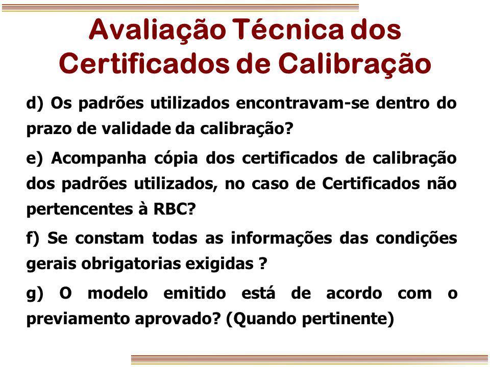 Avaliação Técnica dos Certificados de Calibração d) Os padrões utilizados encontravam-se dentro do prazo de validade da calibração? e) Acompanha cópia