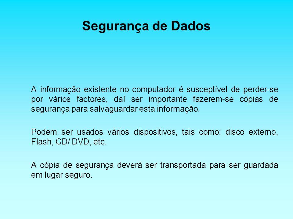 Segurança de Dados A informação existente no computador é susceptível de perder-se por vários factores, daí ser importante fazerem-se cópias de segurança para salvaguardar esta informação.
