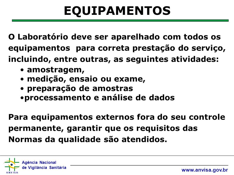 Agência Nacional de Vigilância Sanitária www.anvisa.gov.br  Sempre que praticável, os equipamentos devem ser identificados para indicar a situação de calibração, incluindo data da última calibração e a data ou critério de vencimento da calibração.