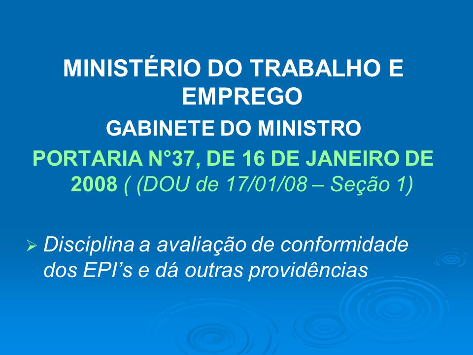 MINISTÉRIO DO TRABALHO E EMPREGO GABINETE DO MINISTRO PORTARIA N°37, DE 16 DE JANEIRO DE 2008 ( (DOU de 17/01/08 – Seção 1)   Disciplina a avaliação