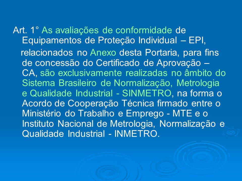Art. 1° As avaliações de conformidade de Equipamentos de Proteção Individual – EPI, relacionados no Anexo desta Portaria, para fins de concessão do Ce