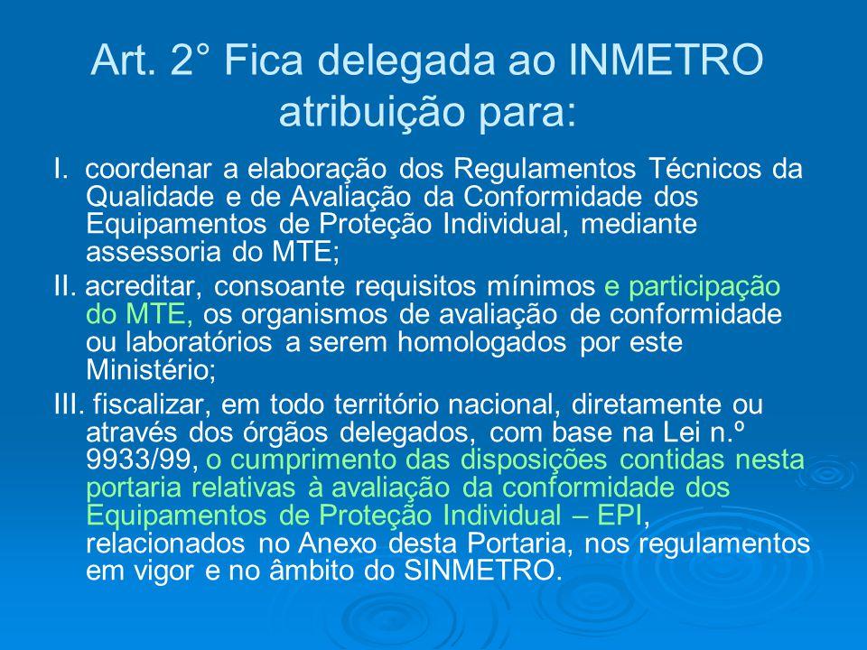 I. coordenar a elaboração dos Regulamentos Técnicos da Qualidade e de Avaliação da Conformidade dos Equipamentos de Proteção Individual, mediante asse