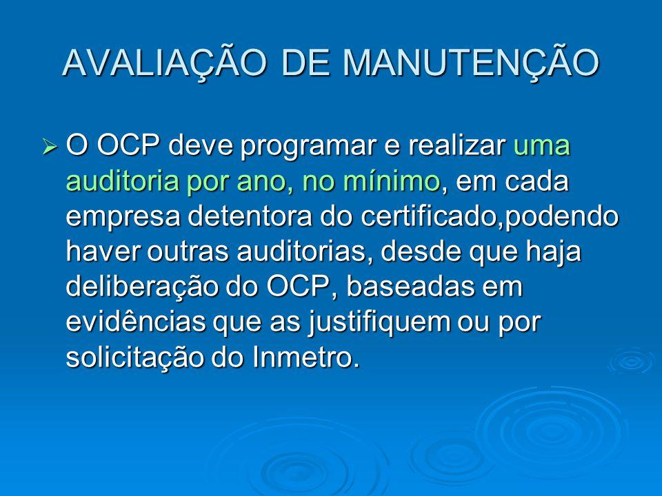 AVALIAÇÃO DE MANUTENÇÃO  O OCP deve programar e realizar uma auditoria por ano, no mínimo, em cada empresa detentora do certificado,podendo haver out