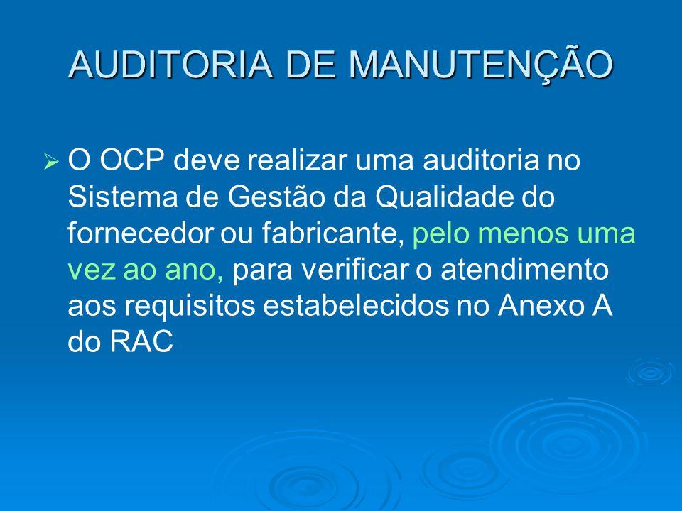 AUDITORIA DE MANUTENÇÃO   O OCP deve realizar uma auditoria no Sistema de Gestão da Qualidade do fornecedor ou fabricante, pelo menos uma vez ao ano