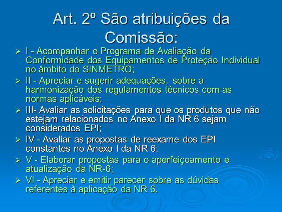 Art. 2º São atribuições da Comissão:  I - Acompanhar o Programa de Avaliação da Conformidade dos Equipamentos de Proteção Individual no âmbito do SIN