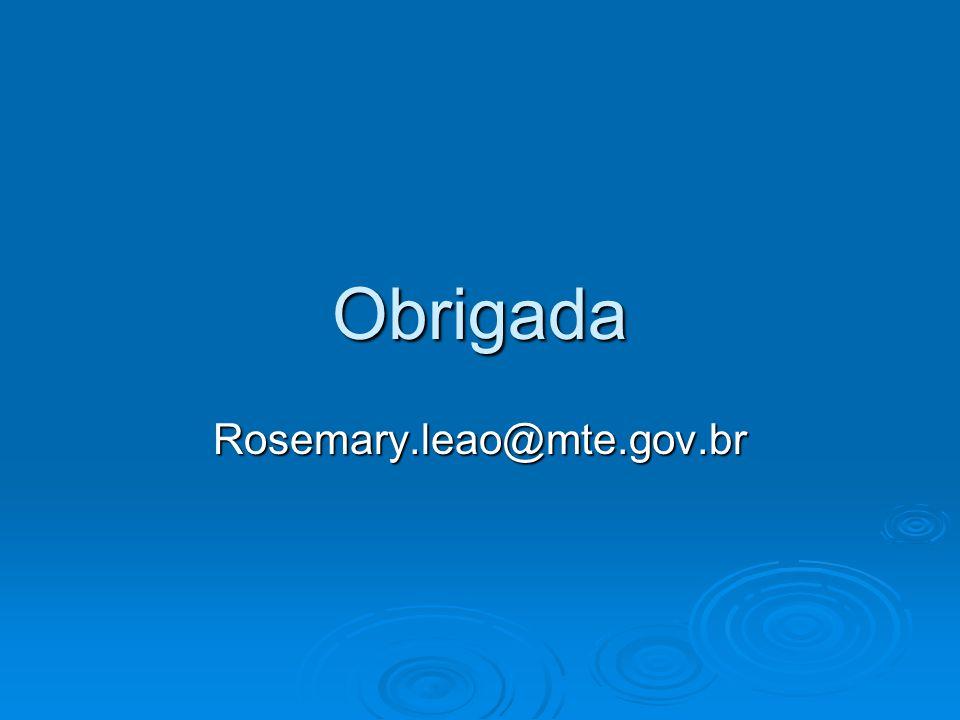 Obrigada Rosemary.leao@mte.gov.br