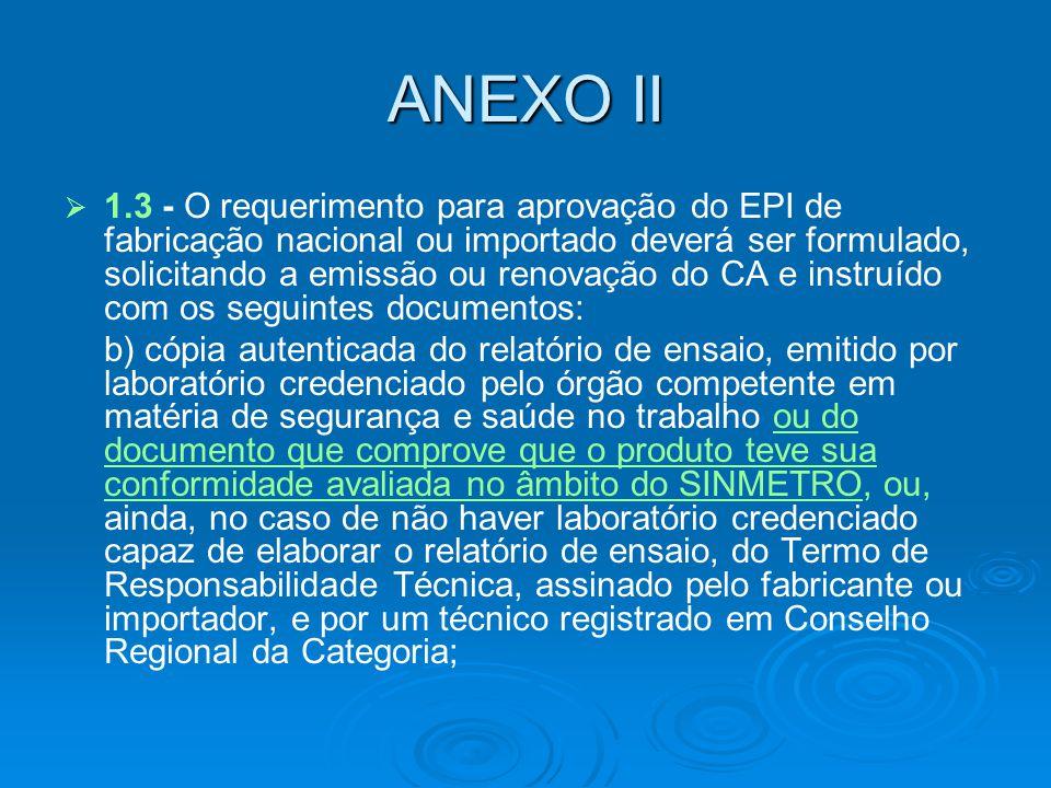   1.3 - O requerimento para aprovação do EPI de fabricação nacional ou importado deverá ser formulado, solicitando a emissão ou renovação do CA e in