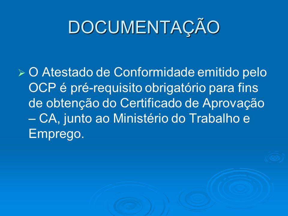 DOCUMENTAÇÃO   O Atestado de Conformidade emitido pelo OCP é pré-requisito obrigatório para fins de obtenção do Certificado de Aprovação – CA, junto